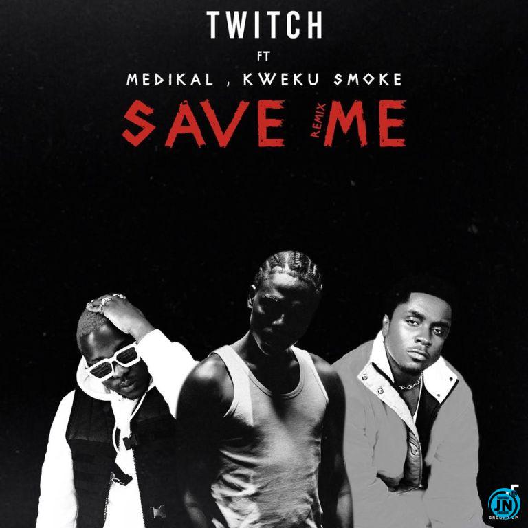 Twitch - Save Me (Remix) ft. Medikal & Kweku Smoke